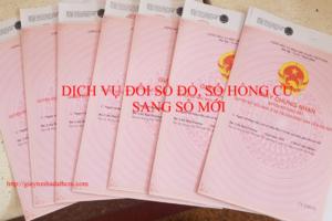Dịch vụ Đổi Sổ Đỏ, Sổ Hồng Cũ Sang Sổ Mới